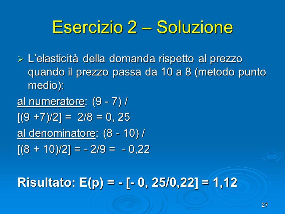 Esercizio 2 – Soluzione Risultato: E(p) = - [- 0, 25/0,22] = 1,12
